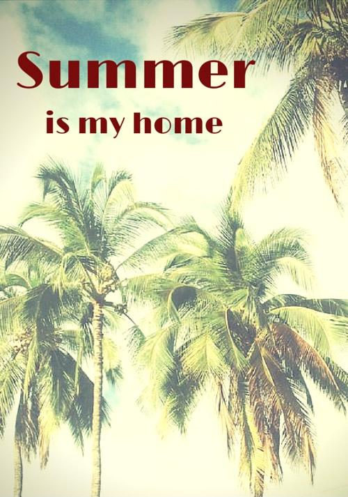 Summer is my home Picture Quote #1