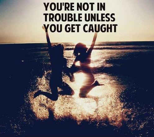 You're not in trouble unless you get caught Picture Quote #1