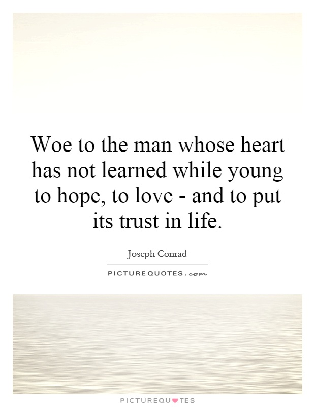 Woe to the man whose heart has not learned while young to hope, to love - and to put its trust in life Picture Quote #1