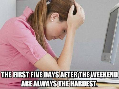 The first 5 days after the weekend are always the hardest Picture Quote #1