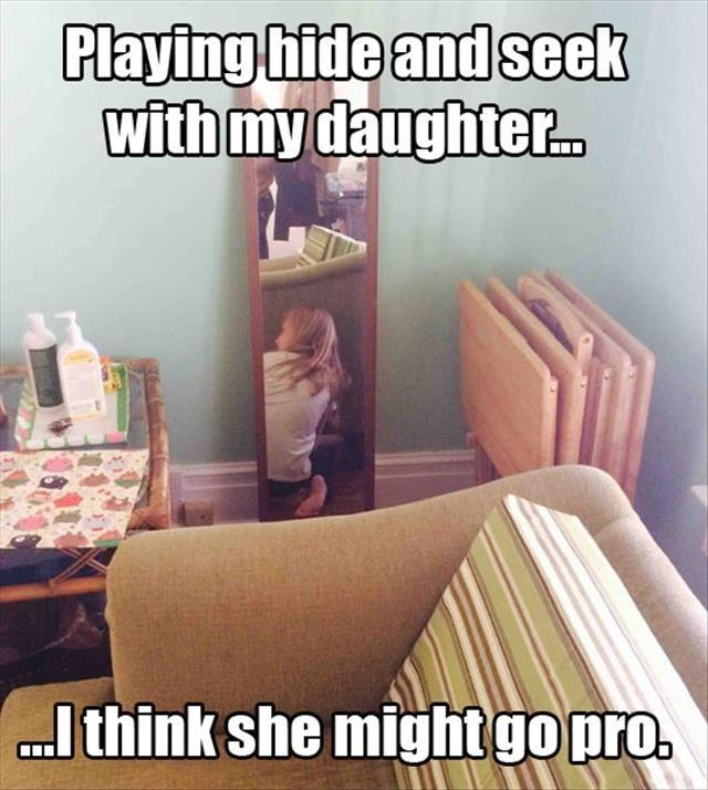 Playing hide and seek with my daughter... I think she might go pro Picture Quote #1