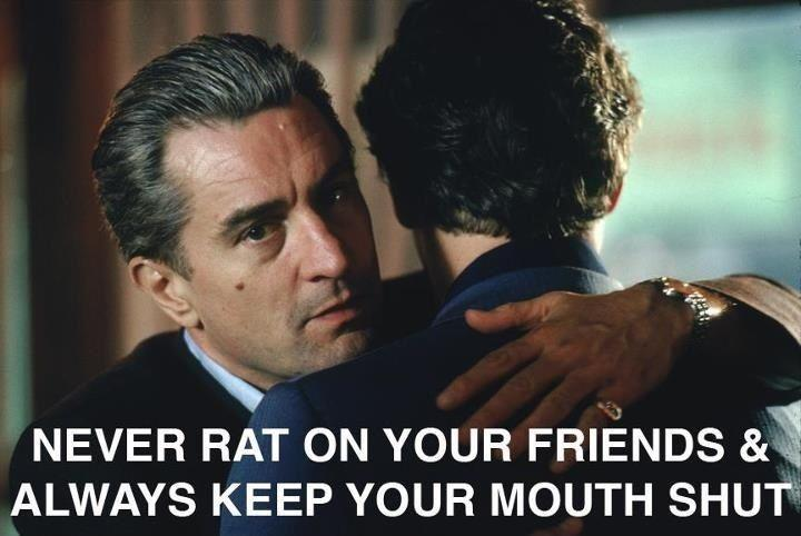 Never rat on your friends and always keep your mouth shut Picture Quote #1
