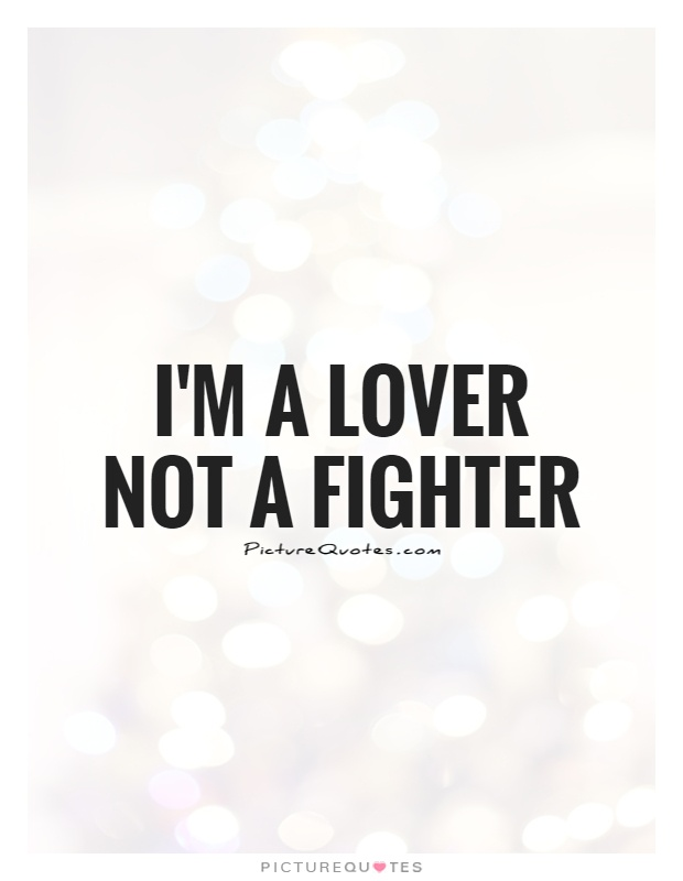 I'm a lover not a fighter Picture Quote #1