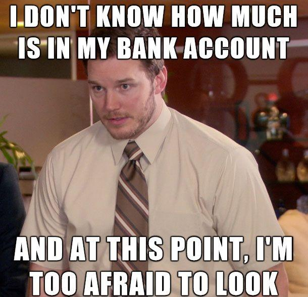 I don't know how much is in my bank account. And at this point, I'm afraid to look Picture Quote #1