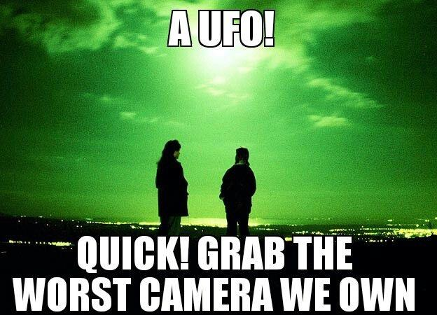 A UFO! Quick! grab the worst camera we own Picture Quote #1