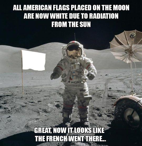 All American flags placed on the moon are now white due to radiation from the sun. Great, now it looks like the French went there Picture Quote #1