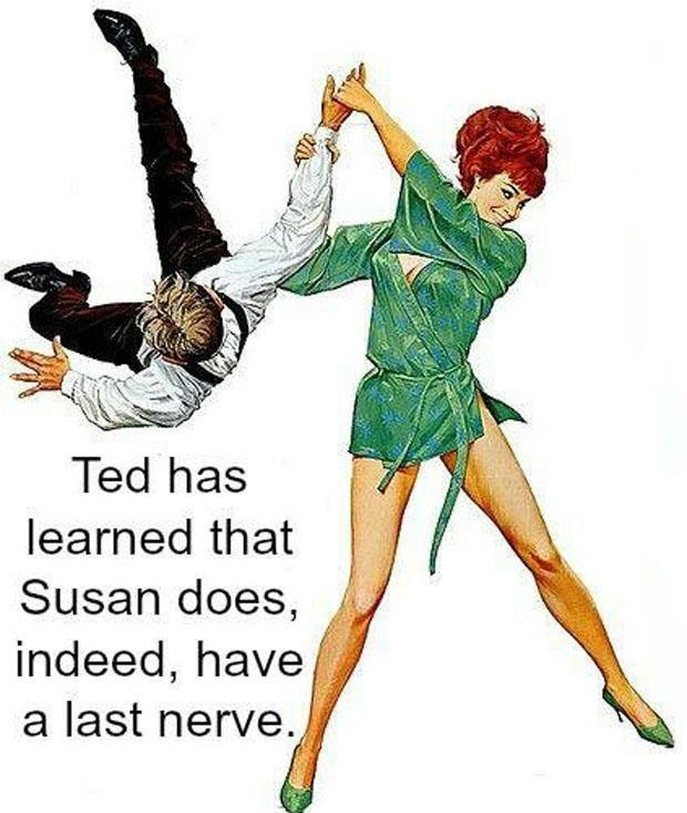 Ted has learned that Susan does indeed have a last nerve Picture Quote #1