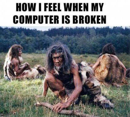 How I feel when my computer is broken Picture Quote #1
