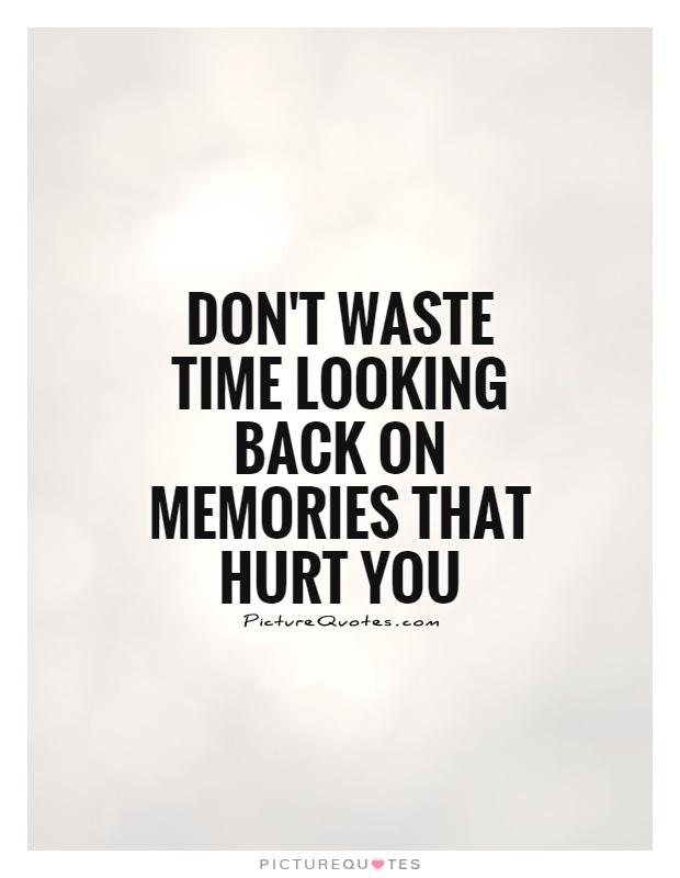 Great Donu0027t Waste Time Looking Back On Memories That Hurt You Picture Quote #1