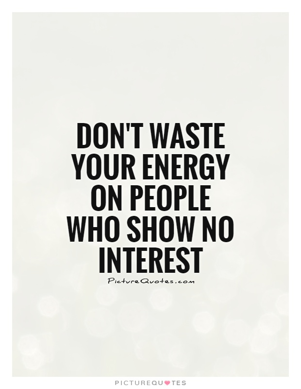 Don't waste your energy on people who show no interest Picture Quote #1