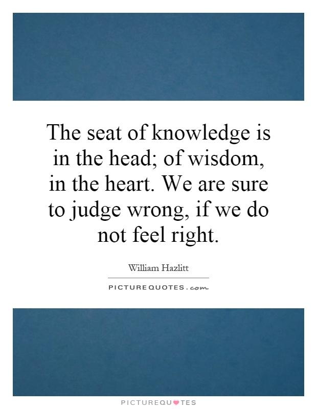 The Seat Of Knowledge : The seat of knowledge is in head wisdom