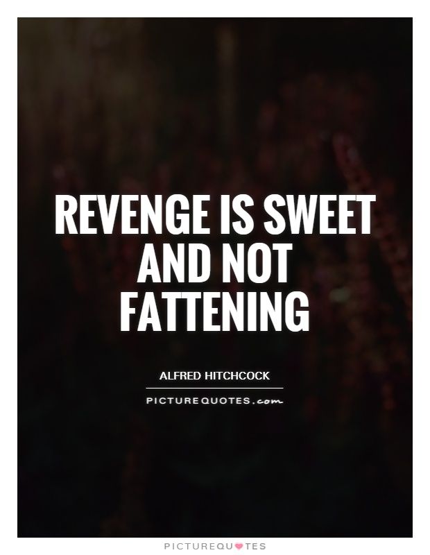 Revenge is sweet and not fattening Picture Quote #1