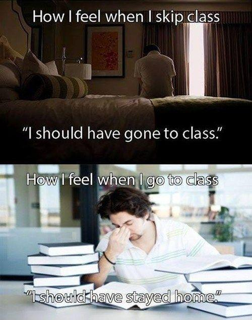 How I feel when I skip class. I should have gone to class. How I feel when I go to class. I should have stayed home Picture Quote #1