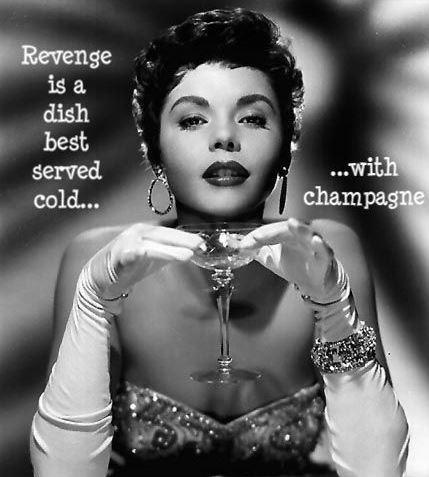 Revenge is a dish best served cold... with champagne Picture Quote #1