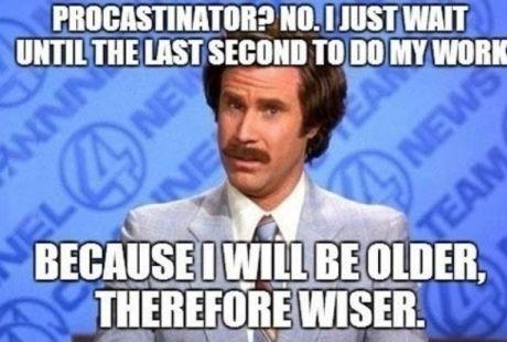 Procrastinator? No. I just wait until the last second to do my work, because I will be older, therefore wiser Picture Quote #1