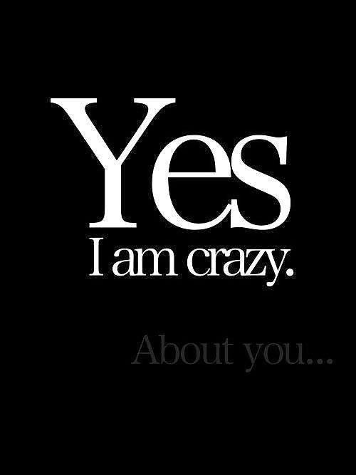 Yes I am crazy. About you Picture Quote #1