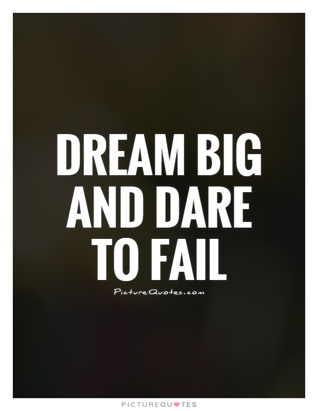 Dream big and dare to fail Picture Quote #1
