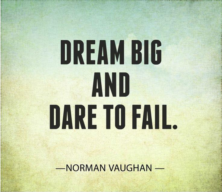 Dream big and dare to fail Picture Quote #2