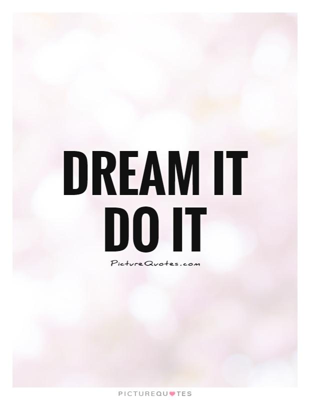 Dream it Do it Picture Quote #1