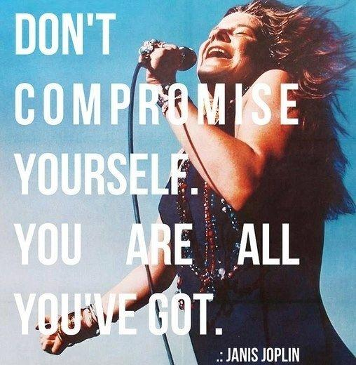 Don't compromise yourself. You are all you've got Picture Quote #1