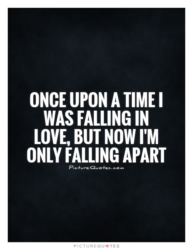 Quotes About Love And Time Apart : Falling Apart Quotes & Sayings Falling Apart Picture Quotes Page 3 ...