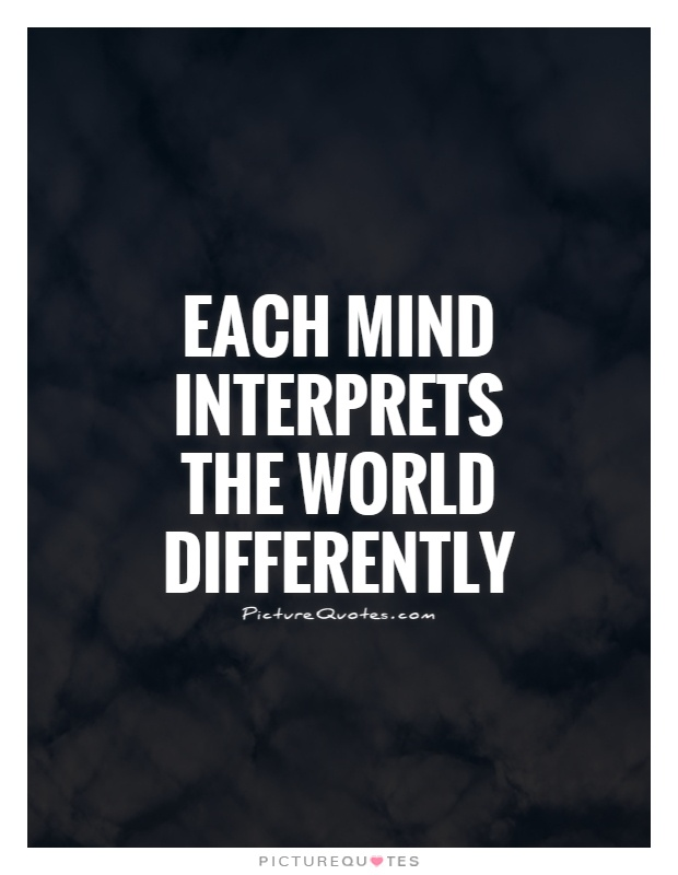 Each mind interprets the world differently Picture Quote #1