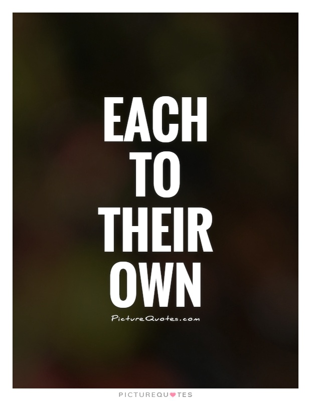 Each to their own | Picture Quotes