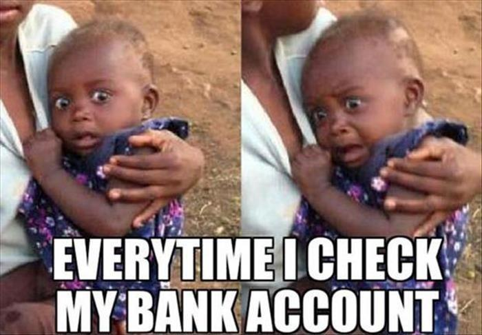 Everytime I check my bank account Picture Quote #1