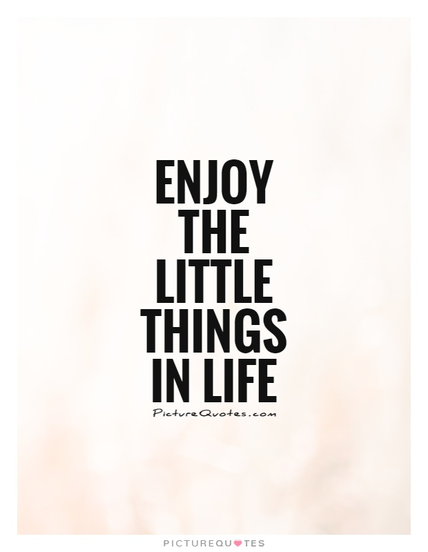 Enjoy the little things in life Picture Quote #1
