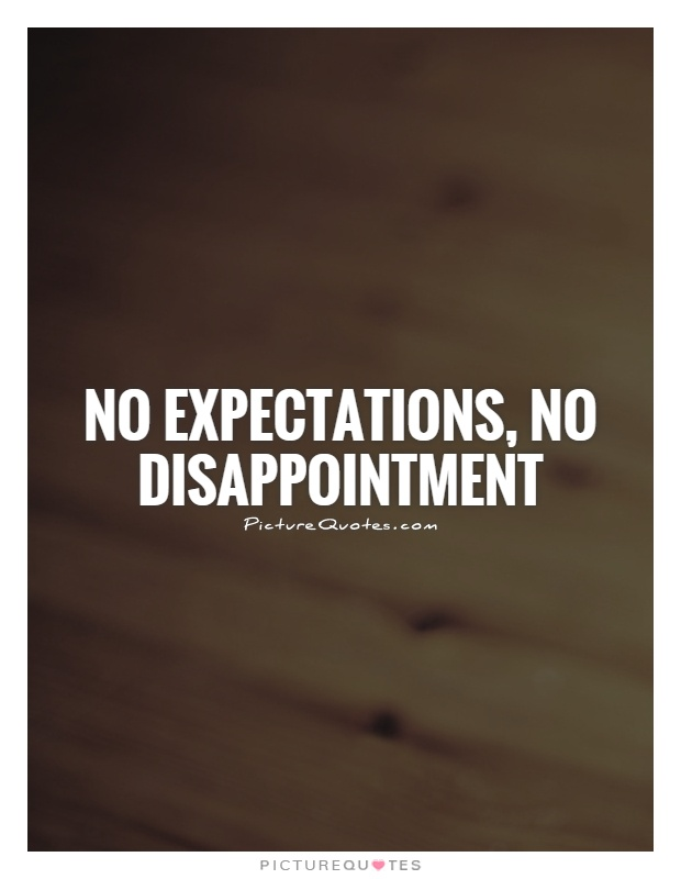 No expectations, No disappointment Picture Quote #1