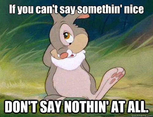 If you can't say something nice, don't say nothing at all Picture Quote #2