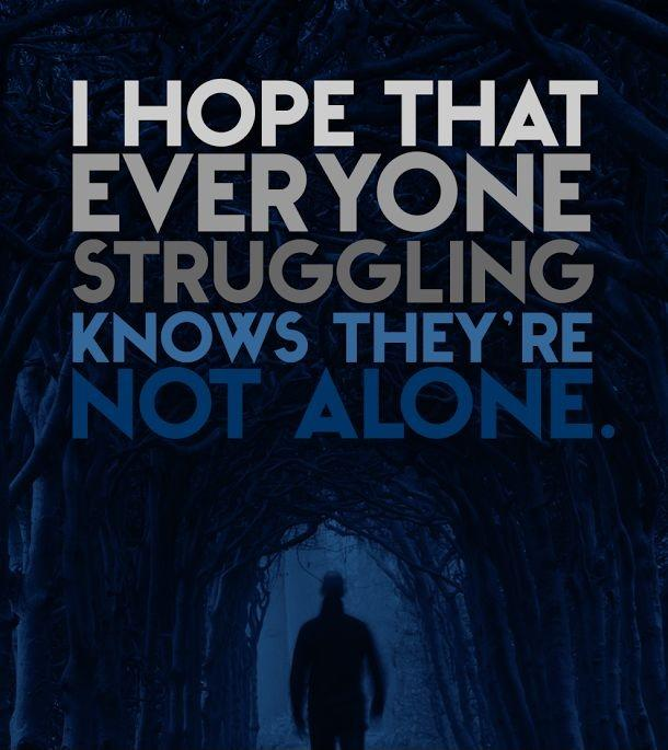 I hope that everyone struggling knows they're not alone Picture Quote #1