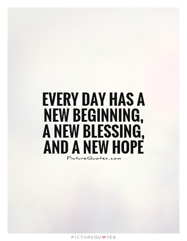 Every day has a new beginning, a new blessing, and a new hope Picture Quote #1