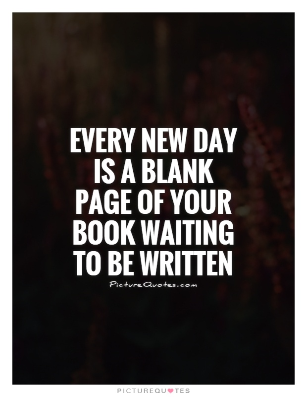 Every new day is a blank page of your book waiting to be written Picture Quote #1