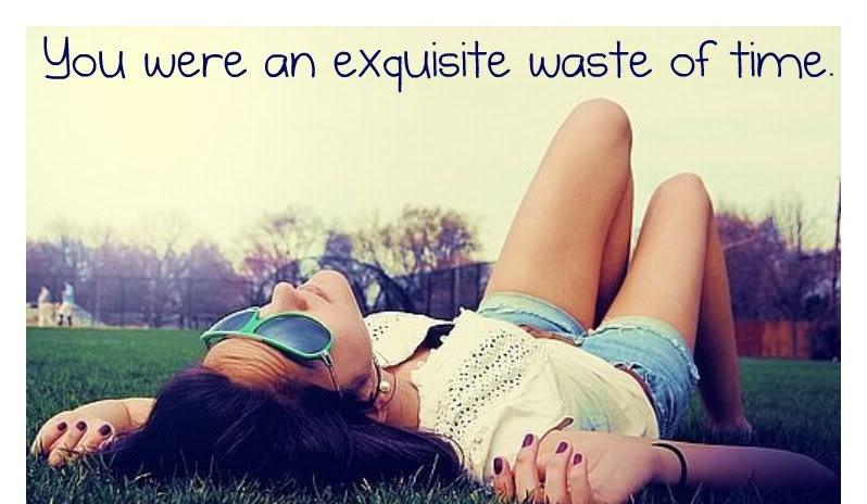 You were an exquisite waste of time Picture Quote #1