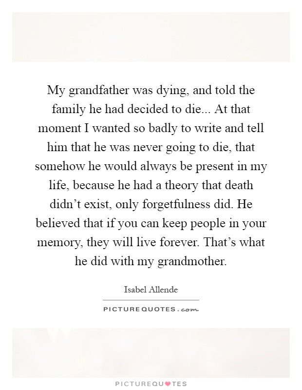 My grandfather was dying, and told the family he had decided ...