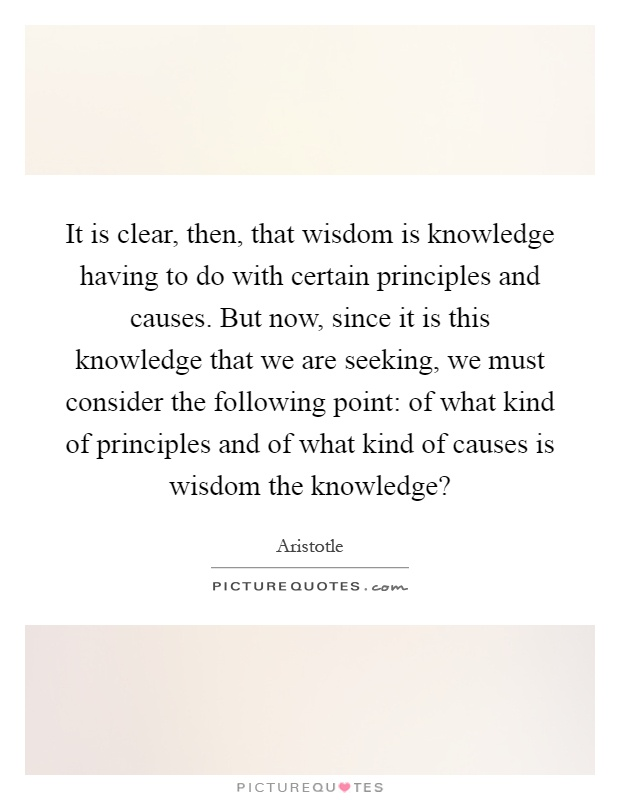 the two kinds of wisdom from aristotles views Aristotle thinks that there are two kinds of beings: those whose first principles ( archai)  understanding the virtues of thought — theoretical wisdom (sophia) and  practical  in his view, god, as sole unmoved mover, is the final or teleological.