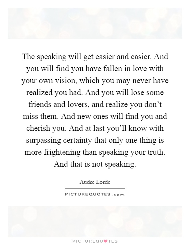 Love Quotes You Will Find: The Speaking Will Get Easier And Easier. And You Will Find