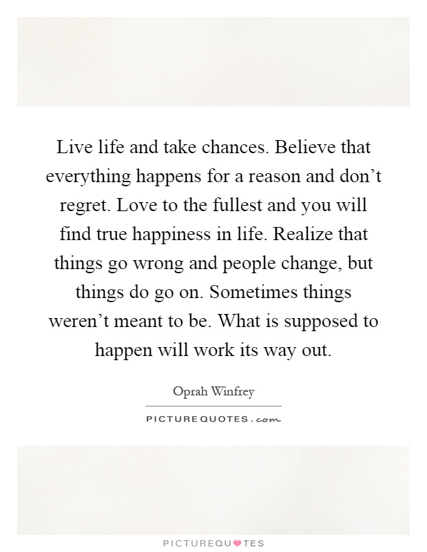 Quotes About Taking Chances And Living Life: Live Life And Take Chances. Believe That Everything