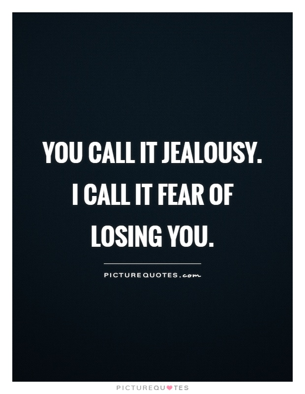 I Call It Fear Of Losing You Picture Quote #1