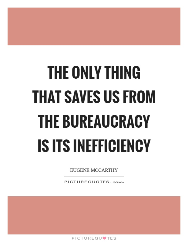 The only thing that saves us from the bureaucracy is its inefficiency Picture Quote #1