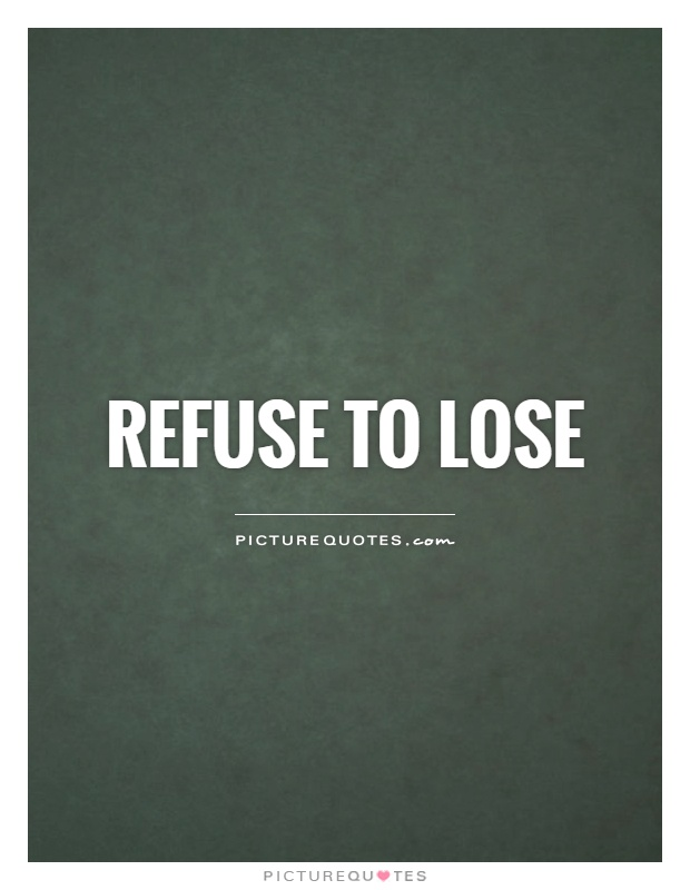 Refuse to lose Picture Quote #1