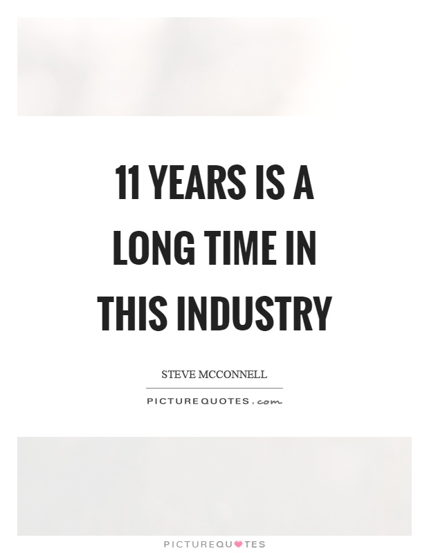 11 years is a long time in this industry Picture Quote #1