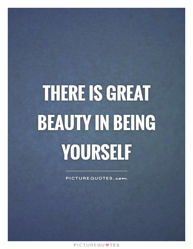 There is great beauty in being yourself Picture Quote #1