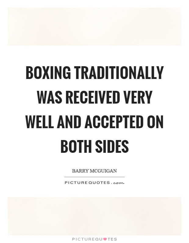 Boxing traditionally was received very well and accepted on both sides Picture Quote #1