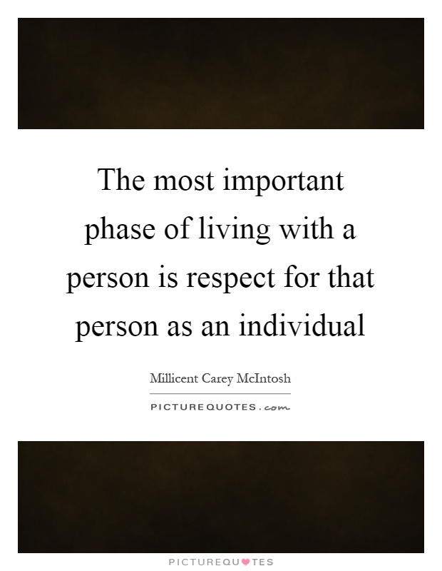 The most important phase of living with a person is respect for that person as an individual Picture Quote #1