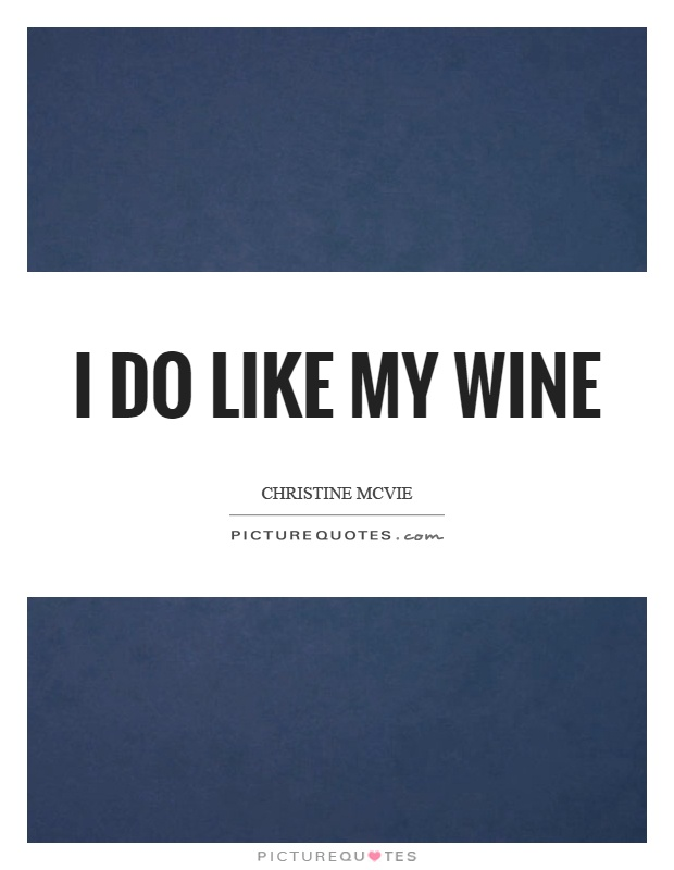 I do like my wine Picture Quote #1