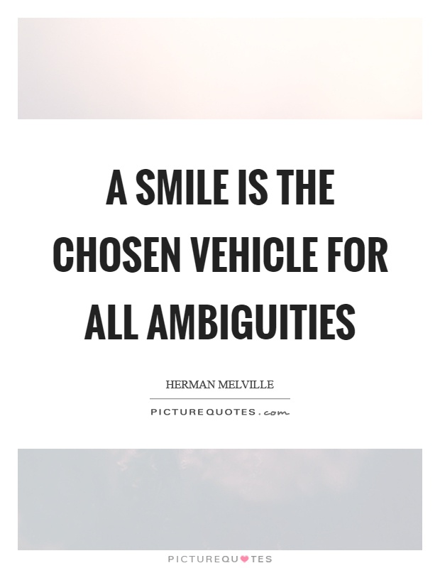 A smile is the chosen vehicle for all ambiguities Picture Quote #1