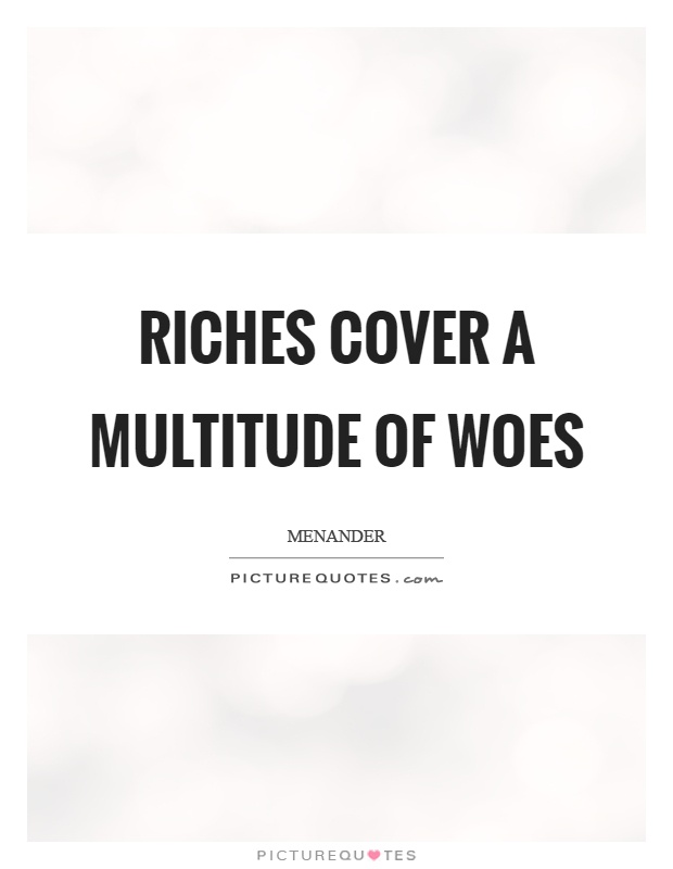 Riches cover a multitude of woes Picture Quote #1