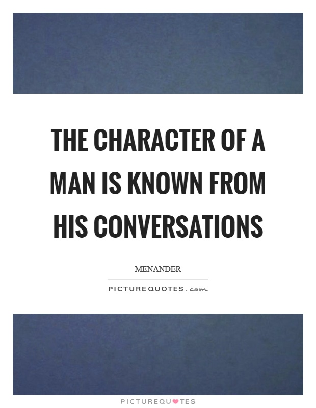 The character of a man is known from his conversations Picture Quote #1